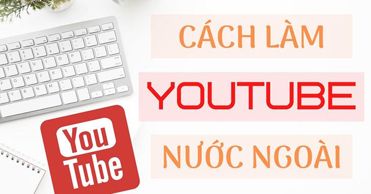 lam-youtube-nuoc-ngoai